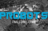 Probots 2019 Season 2 – FINALS @Meltdown